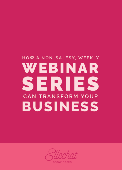 How a Non-Salesy Weekly Webinar Series Can Transform Your Business | Elle & Company