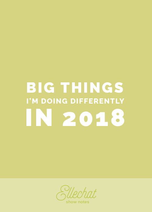 Big Things I'm Doing Differently in 2018 | Elle & Company