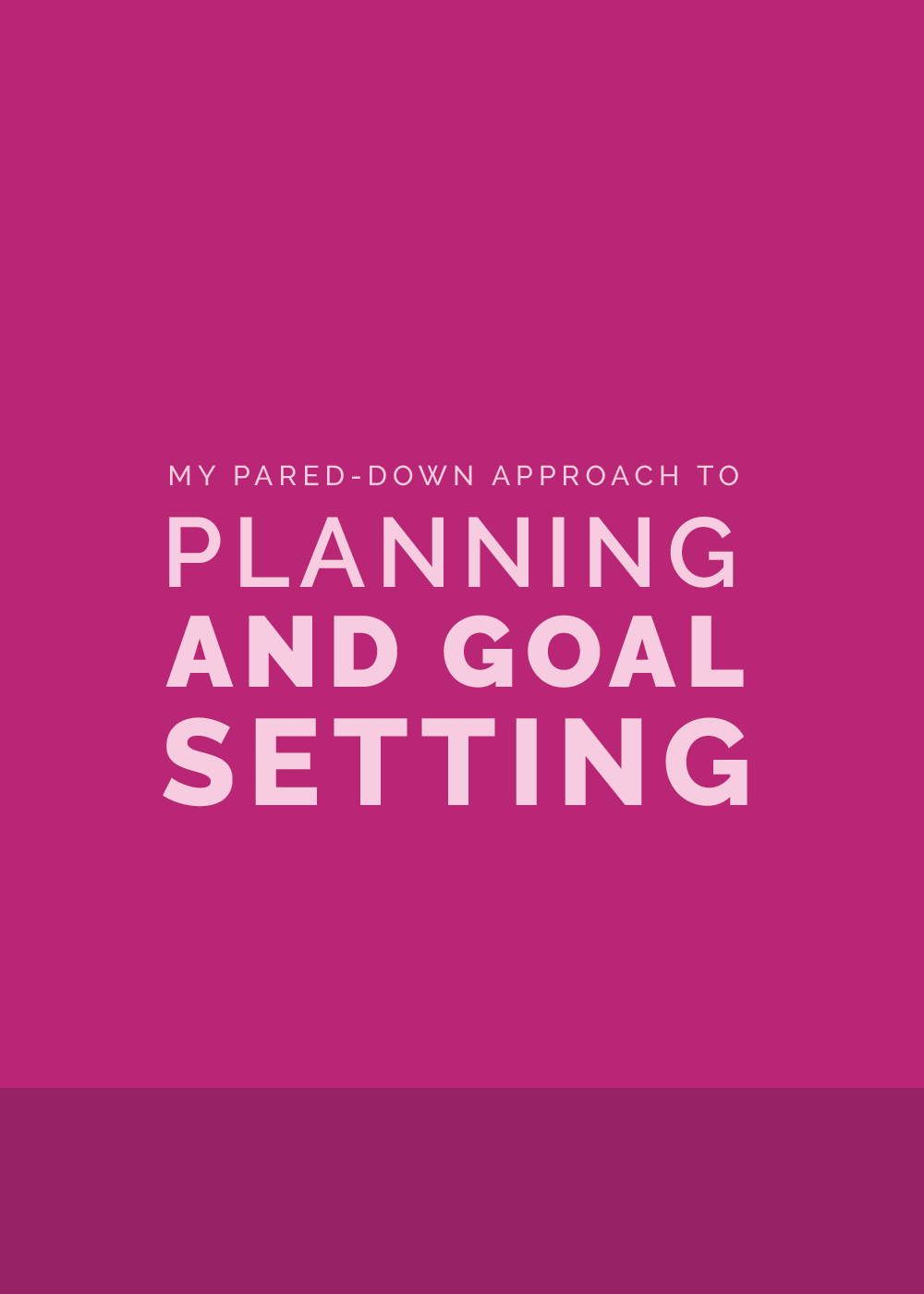 My Pared-Down Approach to Planning and Goal Setting | Elle & Company