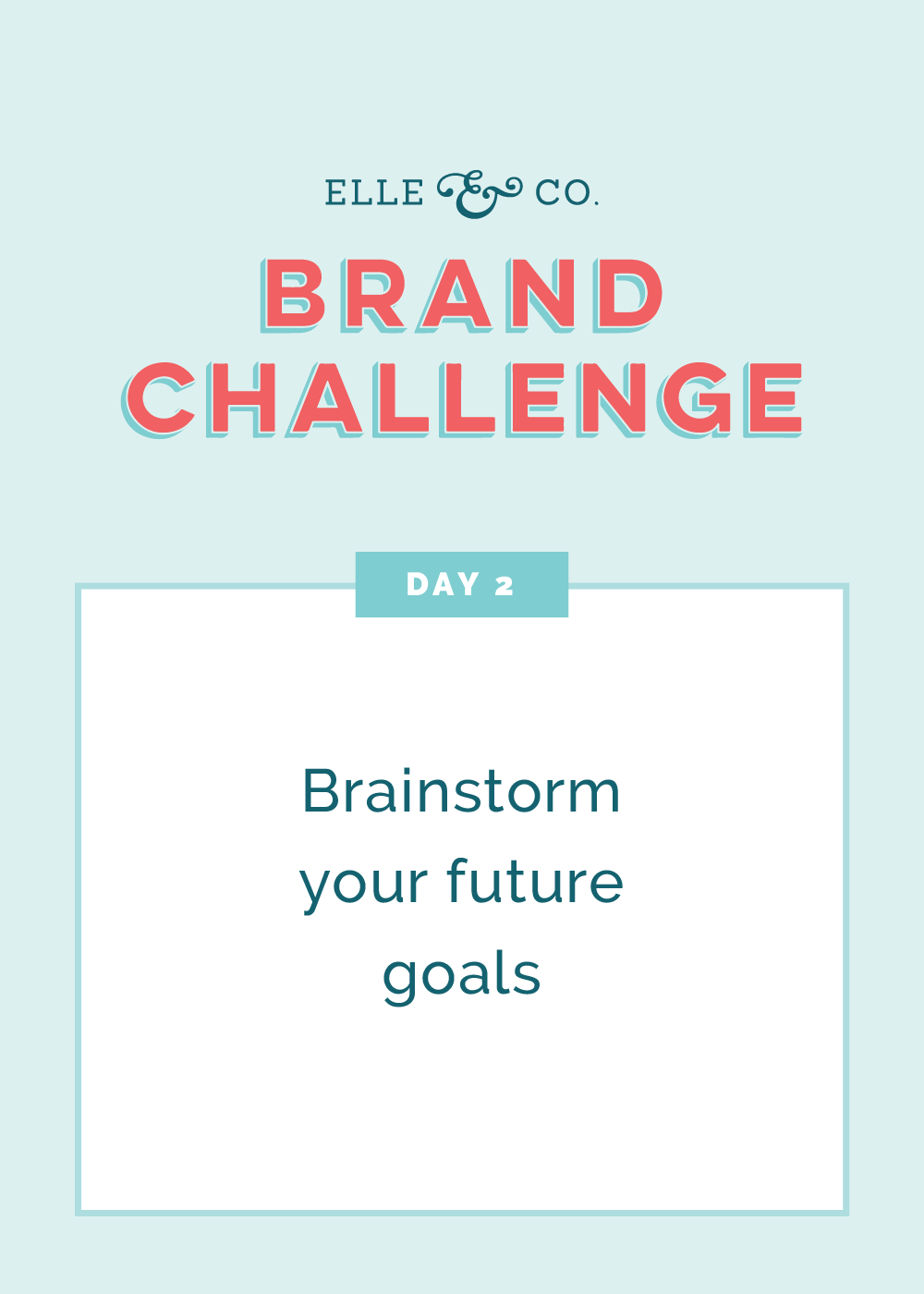 Brand Challenge Day 2: Brainstorm your future goals | Elle & Company
