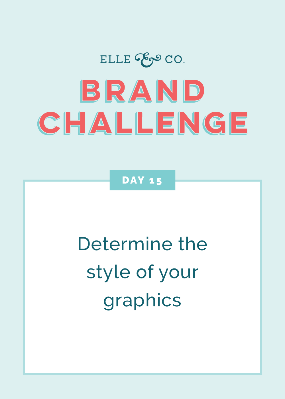 Brand Challenge Day 15: Determine the style of your graphics | Elle & Company