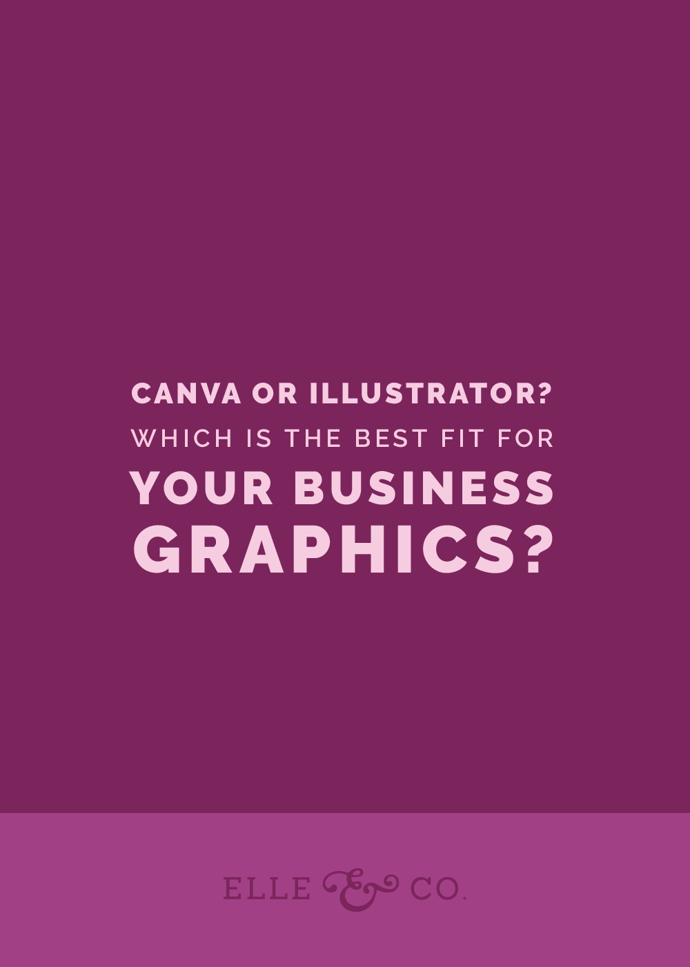 Canva or Adobe Illustrator: Which is the best fit for your business? | Elle & Company
