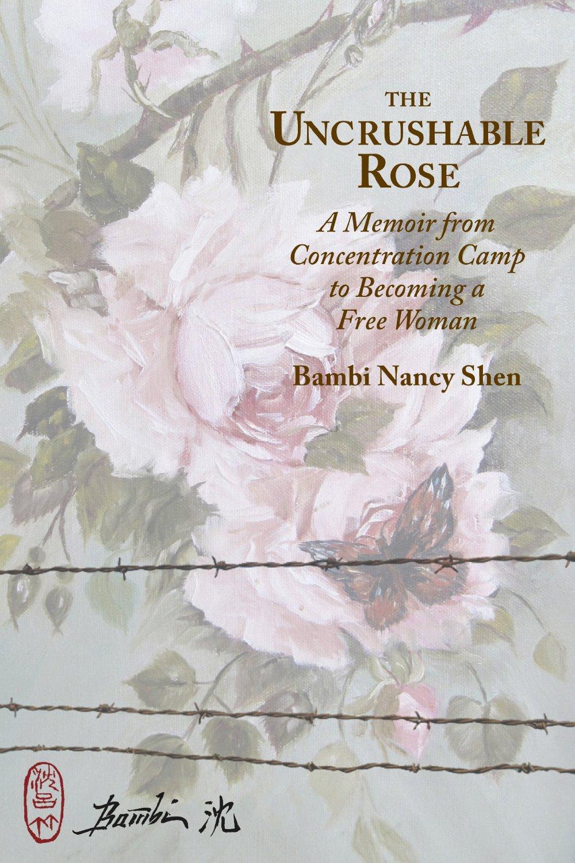 """The Uncrushable Rose""    A Memoir by Board Member, Bambi Shen."