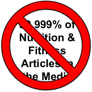 99.999% of Nutrition & Fitness Articles in the Media are Factually Incorrect.