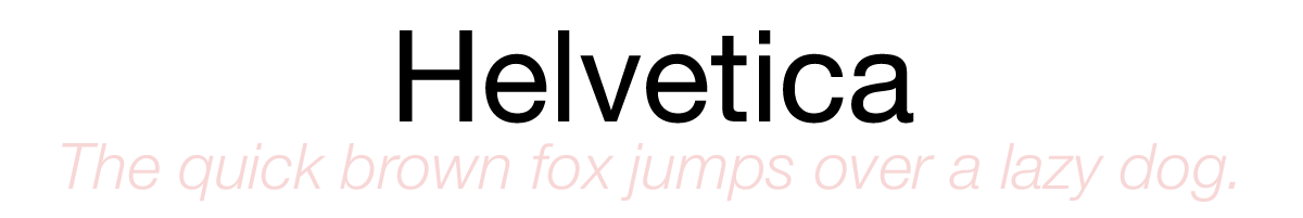 Helvetica: The quick brown fox jumps over a lazy dog.