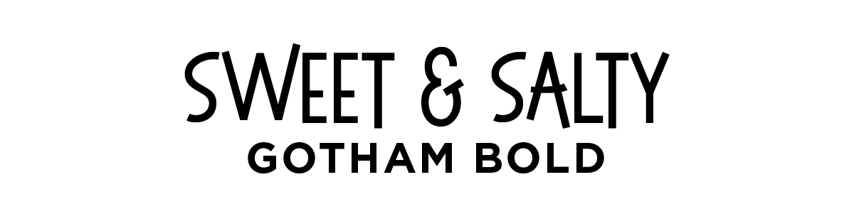 Sweet & Salty font and Gotham Bold font