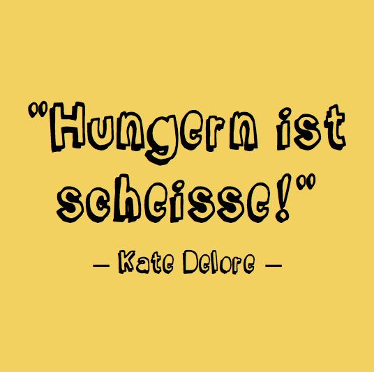 Hungern ist scheisse! Motiv:  Ingo H. Klett Public Relations für © Kate Delore, 2017