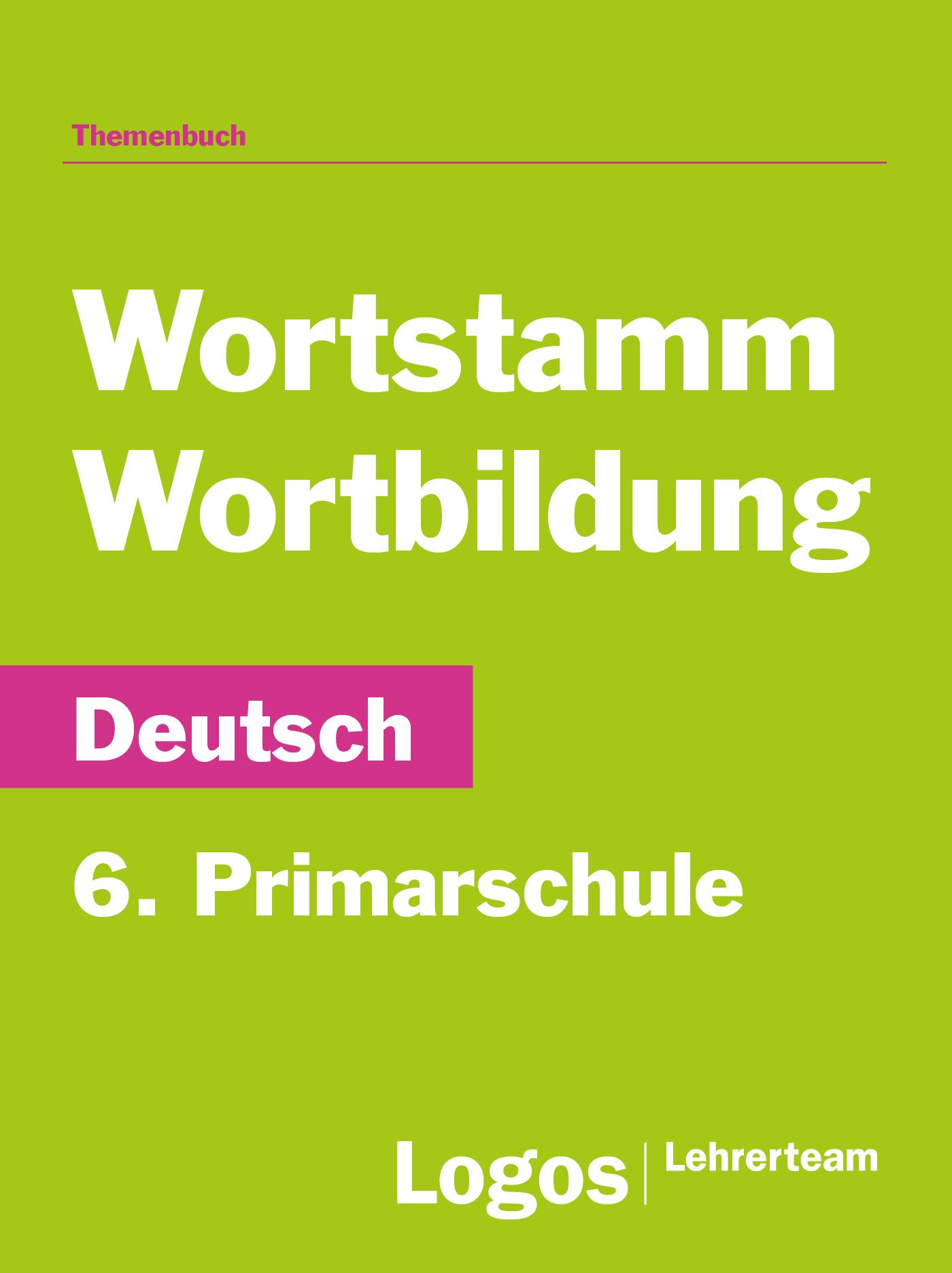 Deutsch Wortstamm und Wortbildung - 6. Primarschule