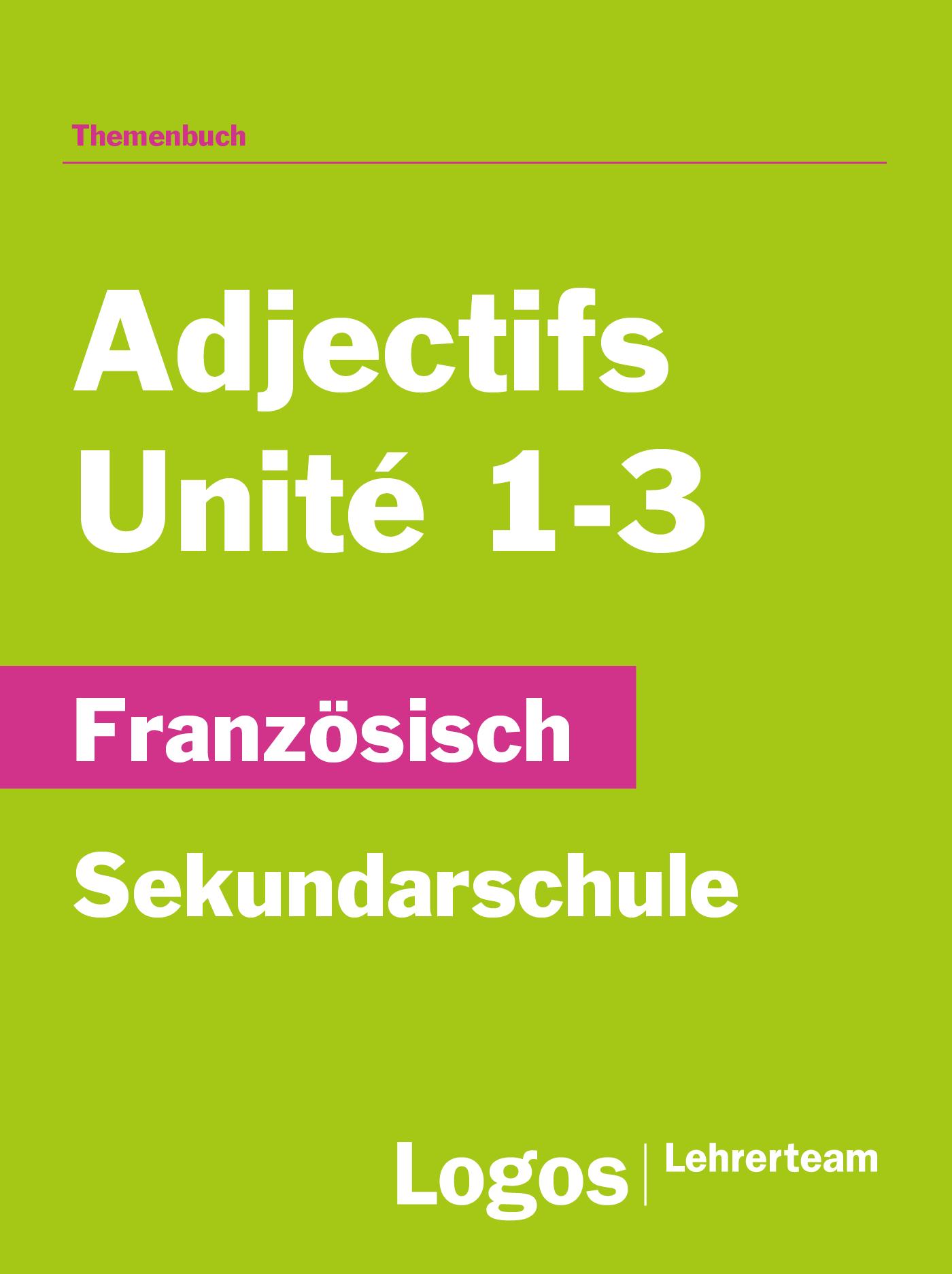 Französisch 3 Adjectifs Unite 1-3 - Sekundar