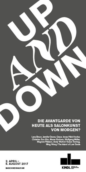 Up And Down  Die Avantgarde von Heute als Salonkunst von Morgen? Gruppenausstellung 2. April – 6. August 2017 MASCHINENHAUS M1