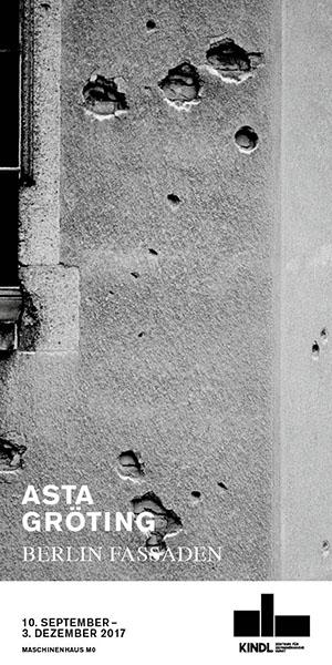 Asta Gröting   Berlin Fassaden 10. September – 3. Dezember 2017   MASCHINENHAUS M0