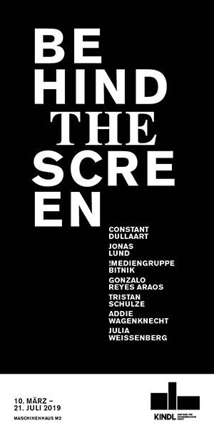Behind the Screen Gruppenausstellung 10. März – 21. Juli 2019 MASCHINENHAUS M2