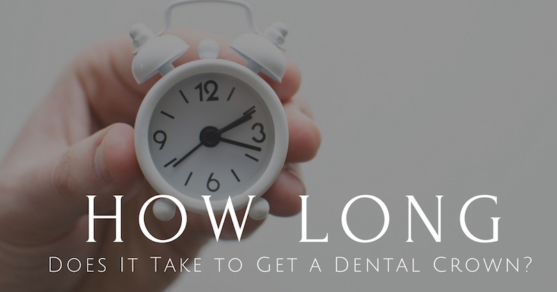 How-Long-Does-It-Take-To-Get-A-Dental-Crown