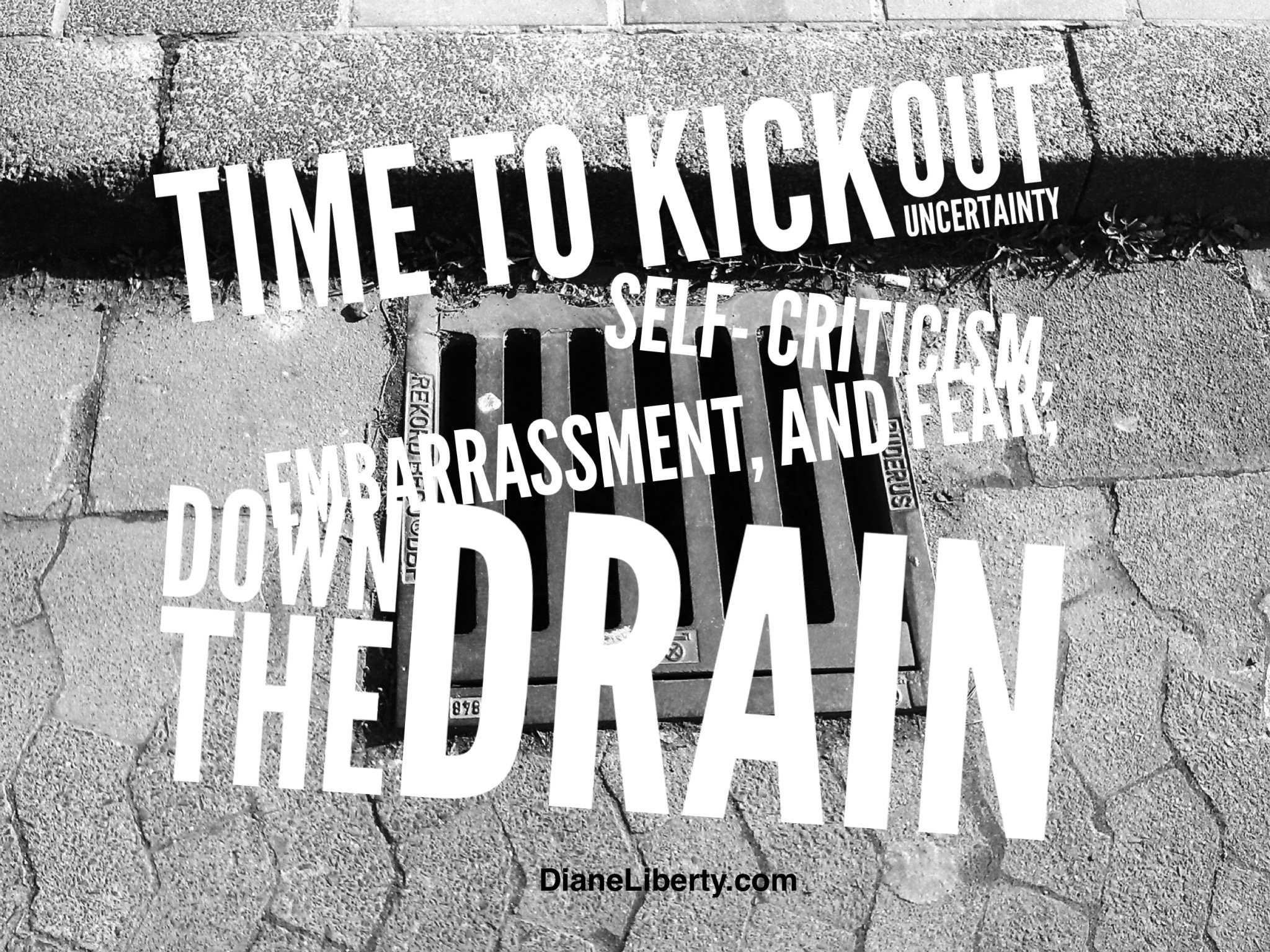 Kick out fear down the drain
