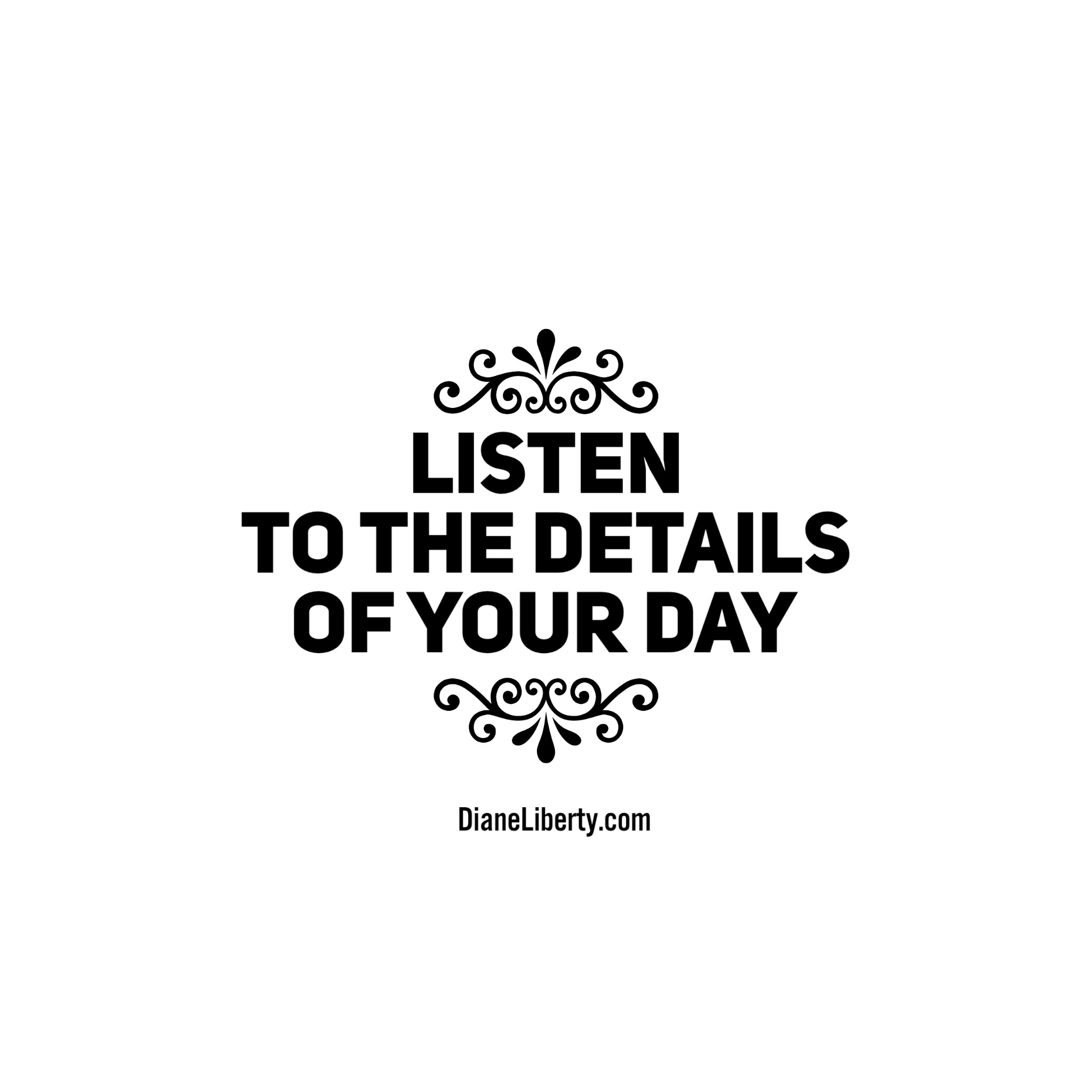 Listen To The Details Of Your Day