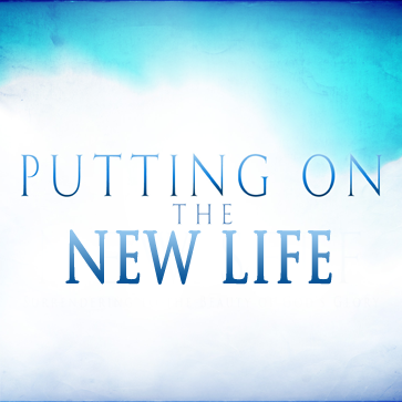 PUTTING ON THE NEW LIFE  JUL 28-AUG 4