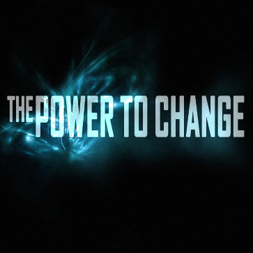 THE POWER TO CHANGE  April 27-May 25