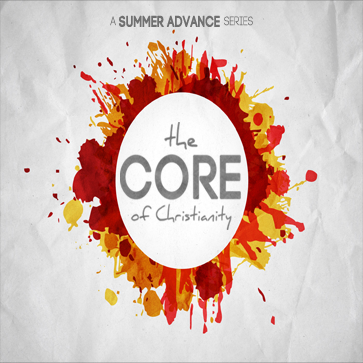 THE CORE OF CHRISTIANITY  June 8-Aug 31