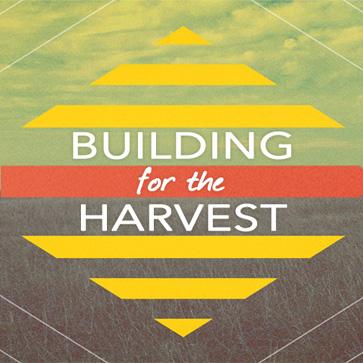 BUILDING FOR THE HARVEST   Oct 26-Nov 16