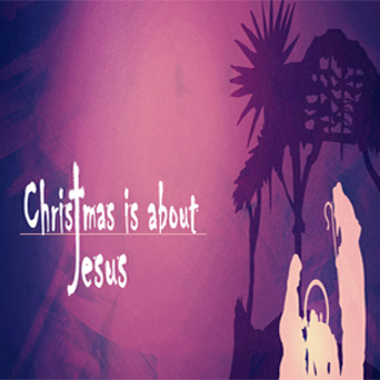 CHRISTMAS IS ABOUT JESUS  Dec. 21