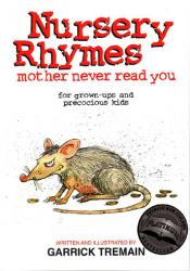 NURSERY RHYMES mother never read you   The first New Zealand book of poetry to be awarded New Zealand Booksellers Association Gold and platinum medals. The book contains 41 nursery rhymes for grown-ups and precocious kids. Samples can be read by clicking on the images on this page. Clicking to enlarge the cartoon image will bring up the accompanying verse.    The book can be purchased by contacting the writer via this website. Copies are NZ$20 each plus $2 postage within new Zealand.