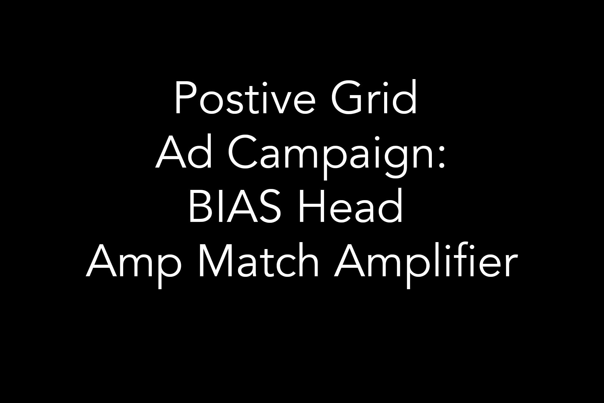 Positive Grid / Ad Campaign / BIAS Head
