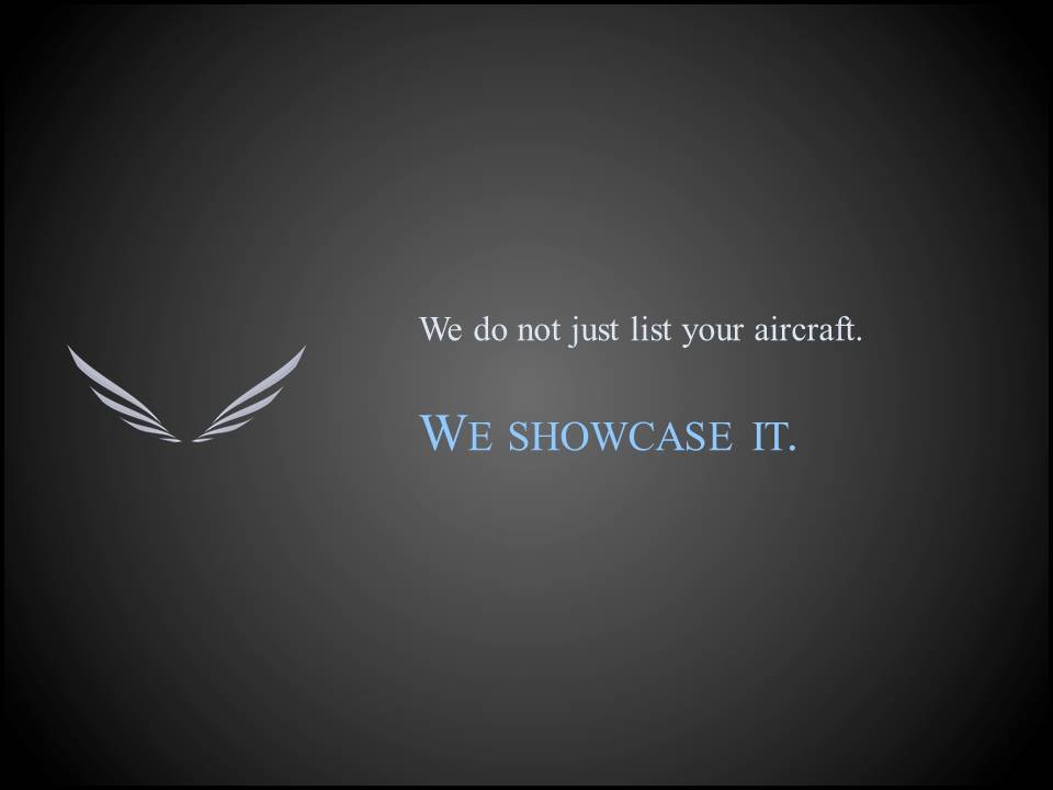 We showcase your aircraft like no one else.     It is more important now – than ever before – to differentiate your aircraft from the competition.   We have developed a new marketing concept which follows naturally from our desire to establish a truly client-oriented and customer-focused business which achieves the best results.  This focus directly and intently on our client's needs is how we back up our promise to offer Elite Service to Elite Clients.   Contact us now to find out how our approach can truly showcase your aircraft.