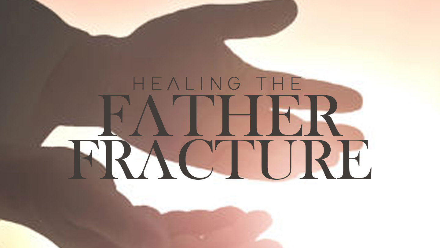 Healing The Father Fracture (YouVersion).jpg