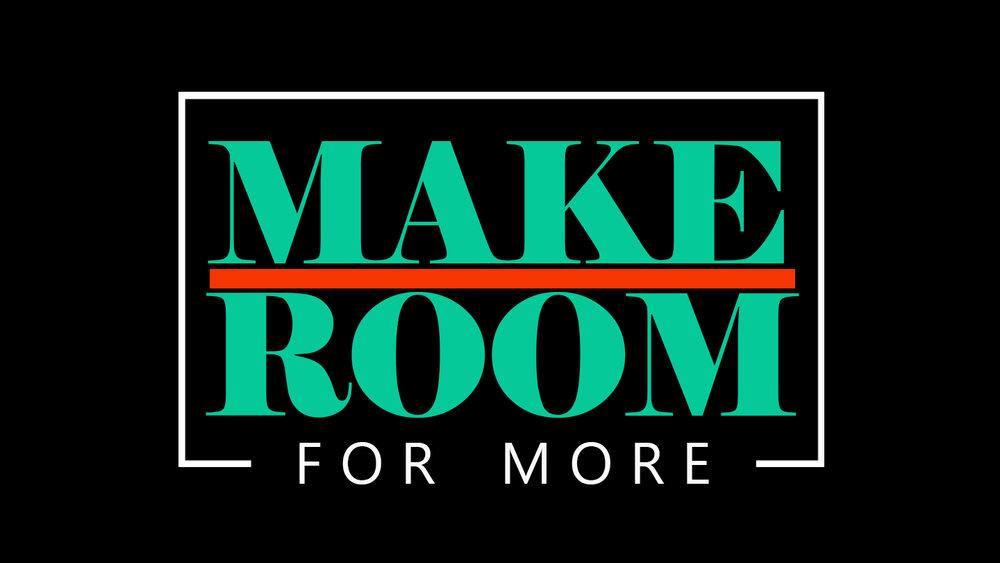 Make Room For More.jpg