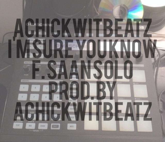 @achickwitbeatz f. @saansolo #ImSureYouKnow