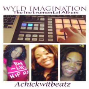 "Achickwitbeatz - ""Wyld Imagination: The Instrumental Album"" (2013)  Buy Now ($7 USD)"