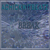 "Achickwitbeatz - ""Break"" (Single) (2014)  Stream Now   Buy Now ($1 USD)"