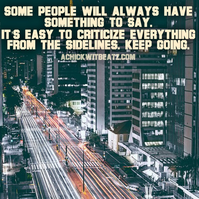 Some people will always have something to say. It's easy to criticize everything from the sidelines. Keep going.