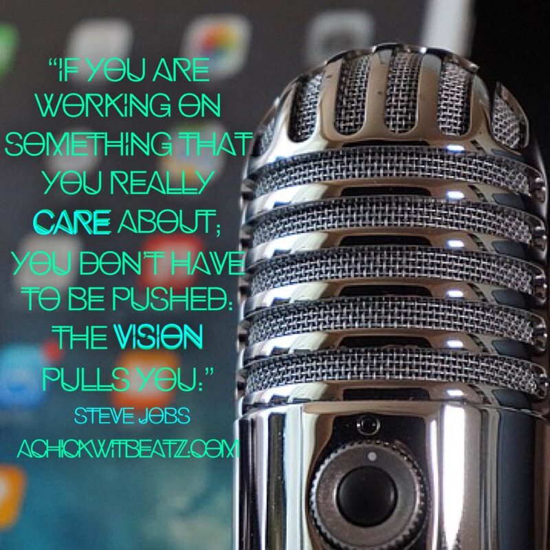 If you are working on something that you really care about; you don't have to be pushed. The vision pulls you.