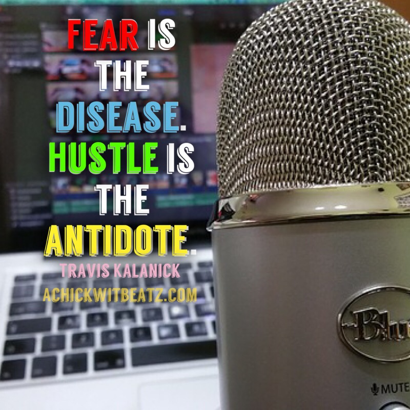Fear is the disease. Hustle is the antidote.