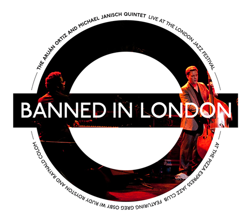 Aruán Ortiz and Michael Janisch Quintet, Banned in London, 2013