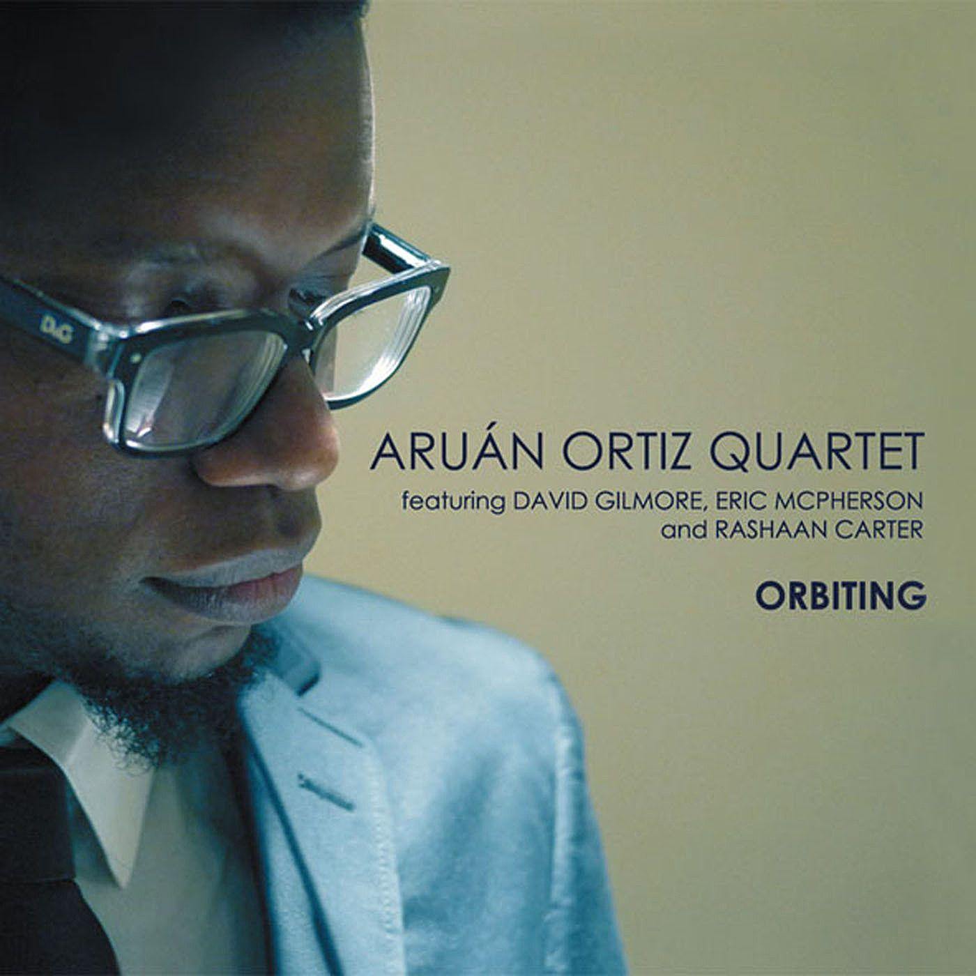 Aruán Ortiz Quartet Orbiting, 2012