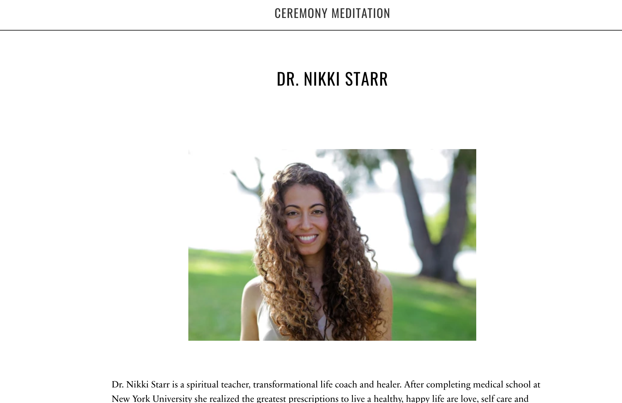 """Dr. Nikki Starr is a spiritual teacher, transformational life coach and healer. After completing medical school at New York University she realized the greatest prescriptions to live a healthy, happy life are love, self care and conscious living. With degrees also in Psychology and Nutrition, as well as being a certified yoga teacher, she works with people in a """"whole-istic"""" way targeting the mind, body and spirit to optimize all aspects of life."""