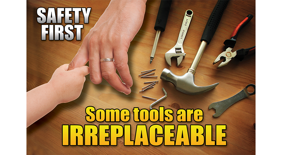 SAFETY FIRST - Some Tools Are Irreplaceable