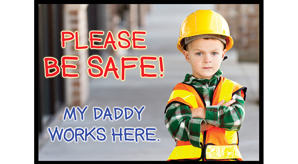 Safety Banner - Please Be Safe, My Daddy Works Here