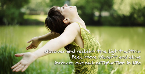 Discover and reclaim the Light within. Feel more vibrant and increase overall satisfaction.