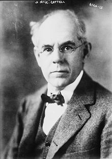 James McKeen Cattell (1860 – 1944), American psychologist, was the first professor of psychology in the United States at the University of Pennsylvania and long-time editor and publisher of scientific journals and publications, most notably the journal  Science .