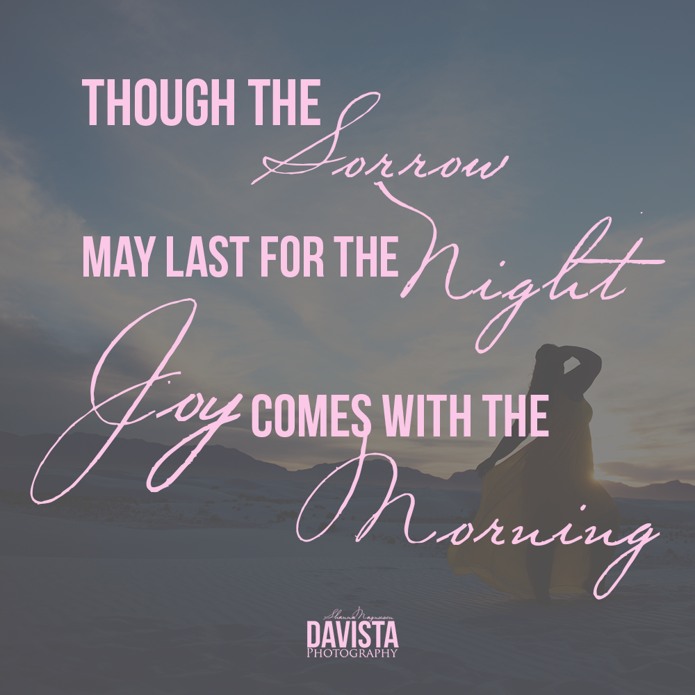 though the sorrow may last for the night joy comes with the morning