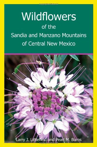 """""""Wildflowers of the Sandia and Manzano Mountains of Central New Mexico"""" by Larry Littlefield and Pearl Burns"""