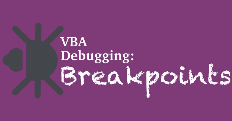 Debugging Excel VBA Macro Code by Adding Breakpoints