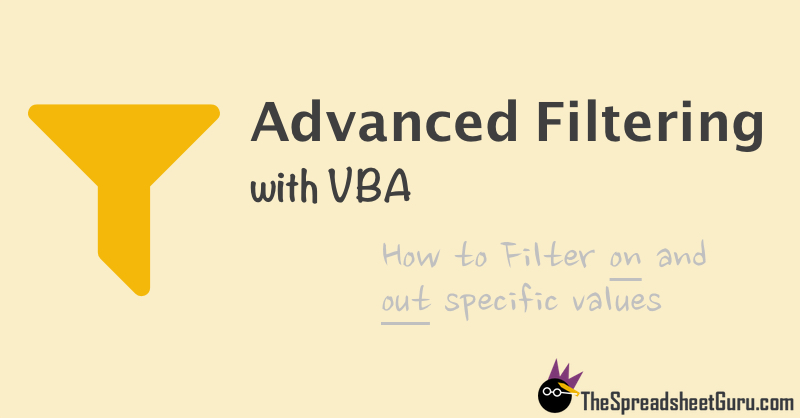 Use Advanced Filters With VBA To Automate Filtering On and Out ...
