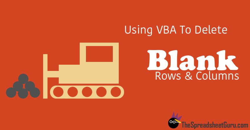 Using VBA Macro Code To Delete Remove Blank Rows & Columns