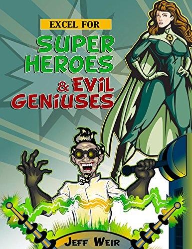 Excel for Super Heroes & Evil Geniuses