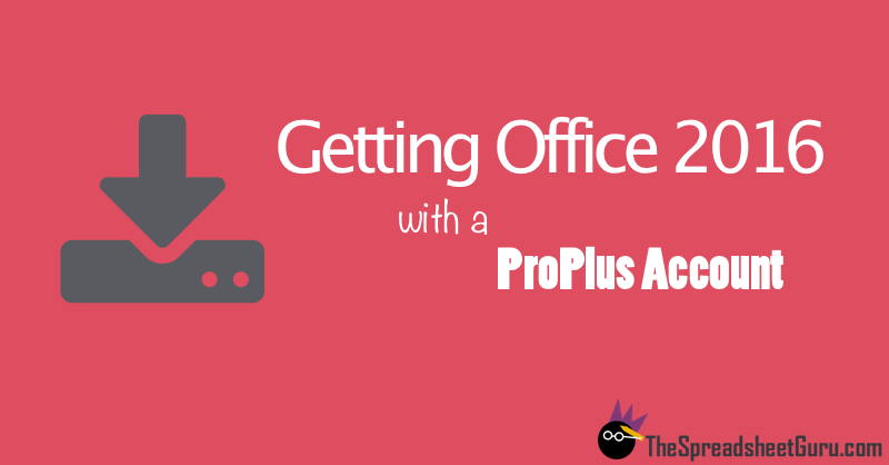 Obtaining Office 2016 with 365 ProPlus Account