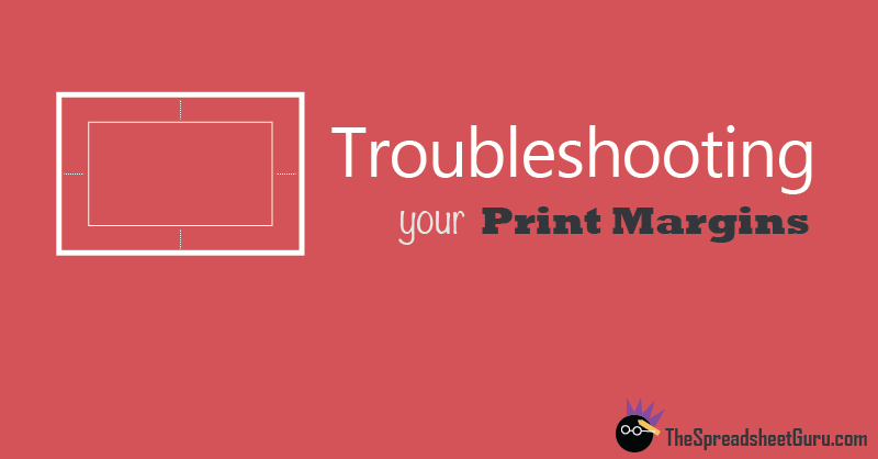 Troubleshooting Excel Print Margins The Spreadsheet Guru
